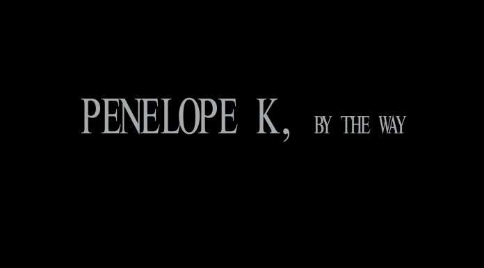 Penelope K, by the way Film  Penelope K 0